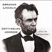 Gettysburg Address - Abraham Lincoln - Fill in the blanks.